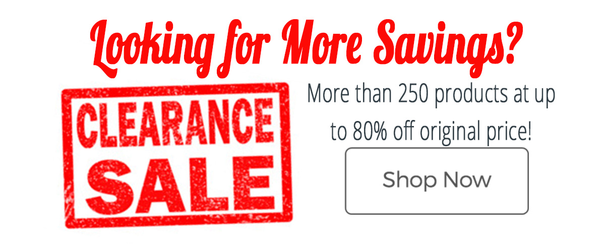 Want even more savings? Check out our clearance page!