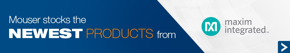 Mouser stocks the Newest Products from Maxim