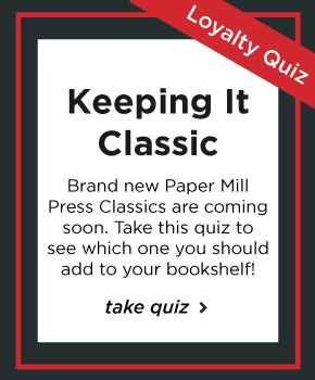 Take this quiz to see which of the new Paper Mill Press Classics you should add to your bookshelf!