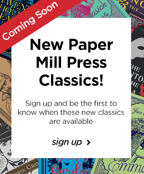 Sign up to be notified when the new Paper Mill Press Classics become available!