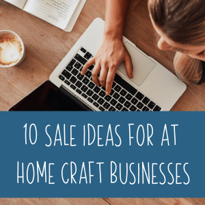 10 Sale Ideas for At Home Craft Businesses - A great read for Silhouette Portrait or Cameo and Cricut Explore or Maker small business owners - by cuttingforbusiness.com