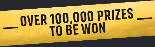 OVER 100,000 PRIZES TO BE WON