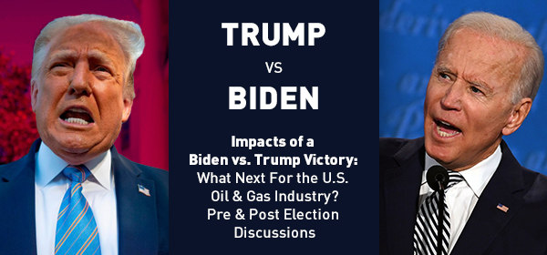 Impacts of a Biden vs. Trump Victory: What Next For the U.S. Oil & Gas Industry?
