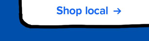 Shop local =>