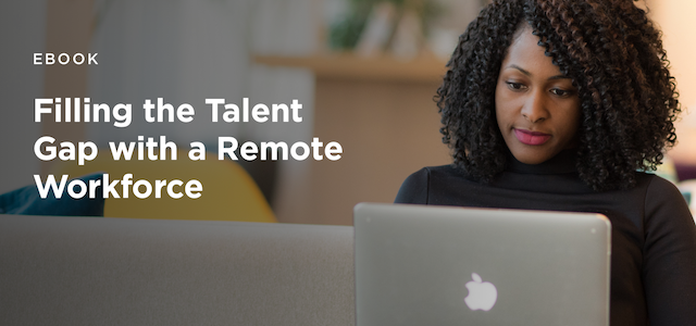 Fill the talent gap with a remote workforce.