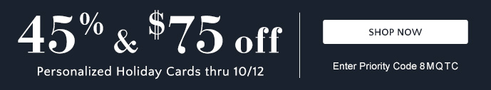 45% & $75 off Holiday Cards thru 10/12 - Use Priority Code 8MQTC