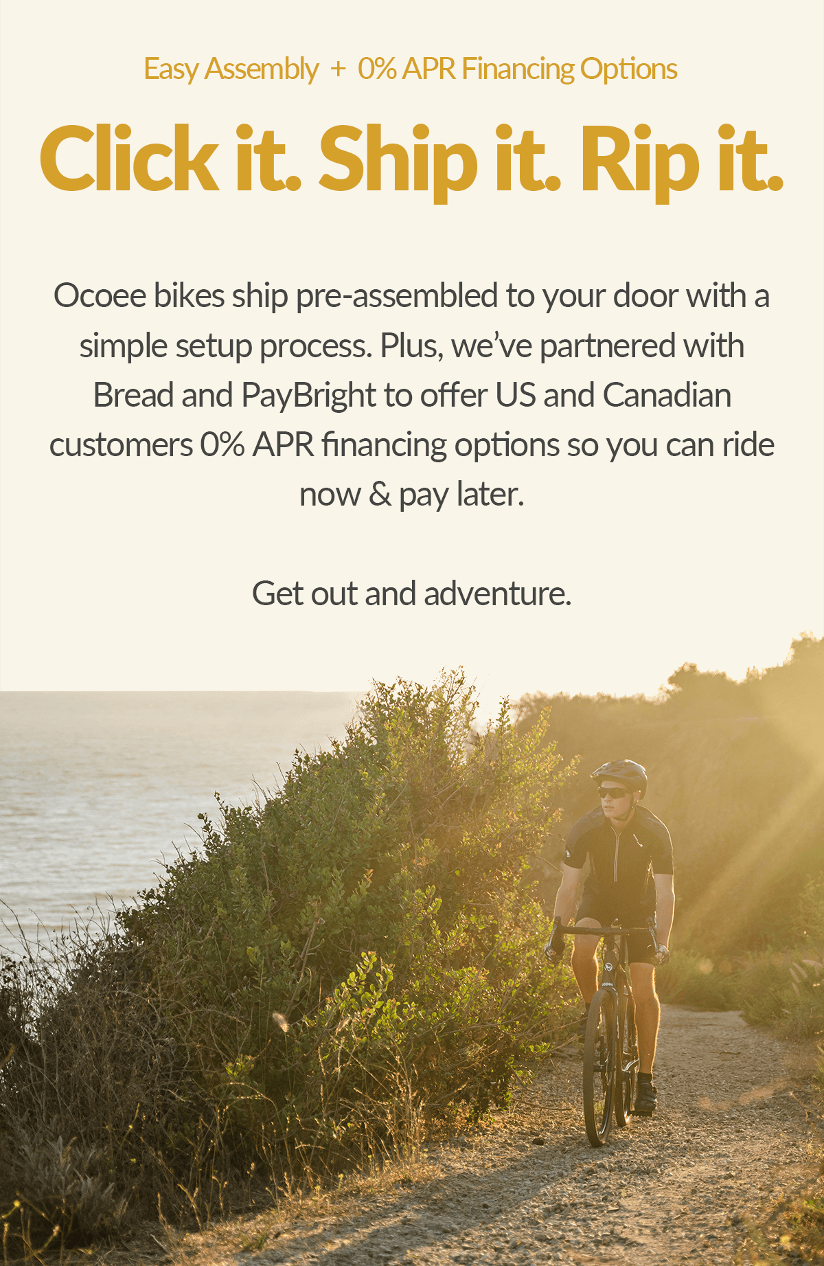 Click it. Ship it. Rip it. Ocoee bikes ship pre-assembled to your door. Plus, take advantage of financing!