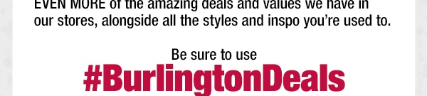 Be sure to use #BurlingtonDeals to show off your finds, and YOU could be the star of one of our upcoming posts!