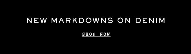 NEW MARKDOWNS ON DENIM - SHOP NOW