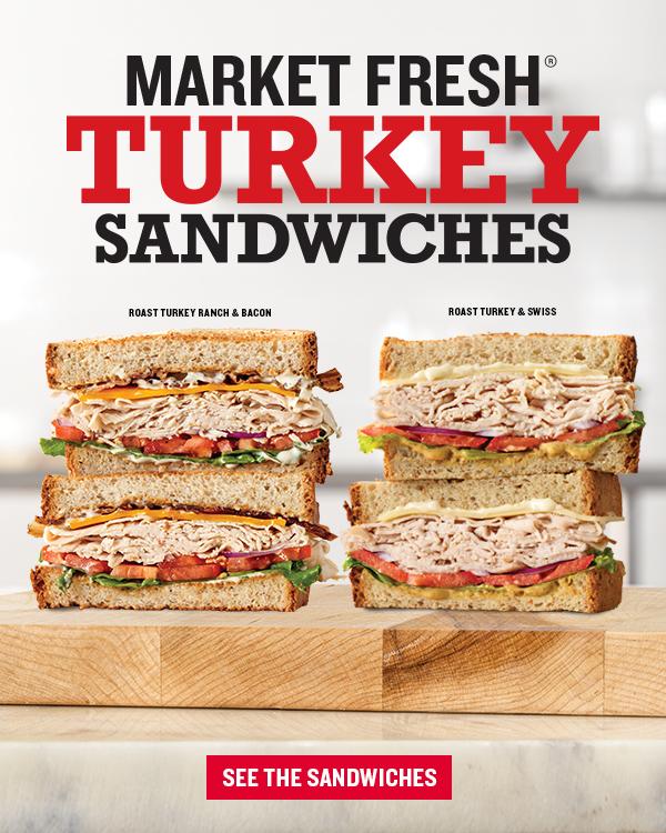 Market Fresh® Turkey Sandwiches         Roast Turkey Ranch & Bacon           Roast Turkey & Swiss          See The Sandwiches