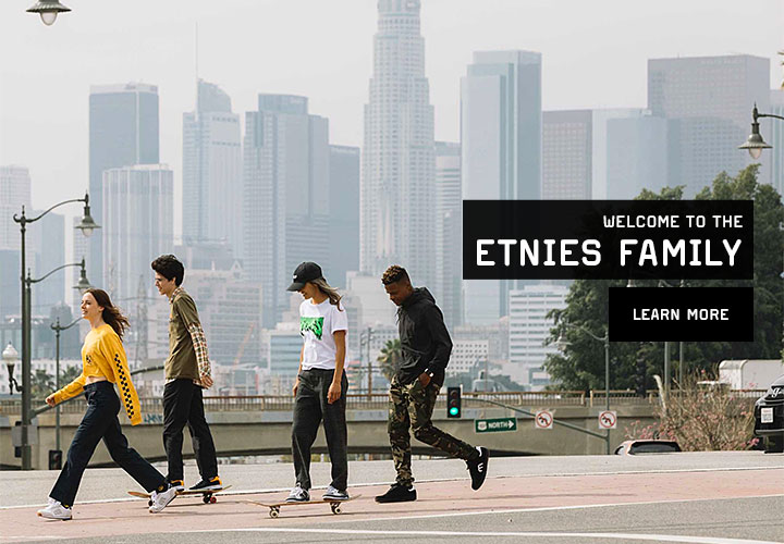 WELCOME TO THE ETNIES FAMILY!