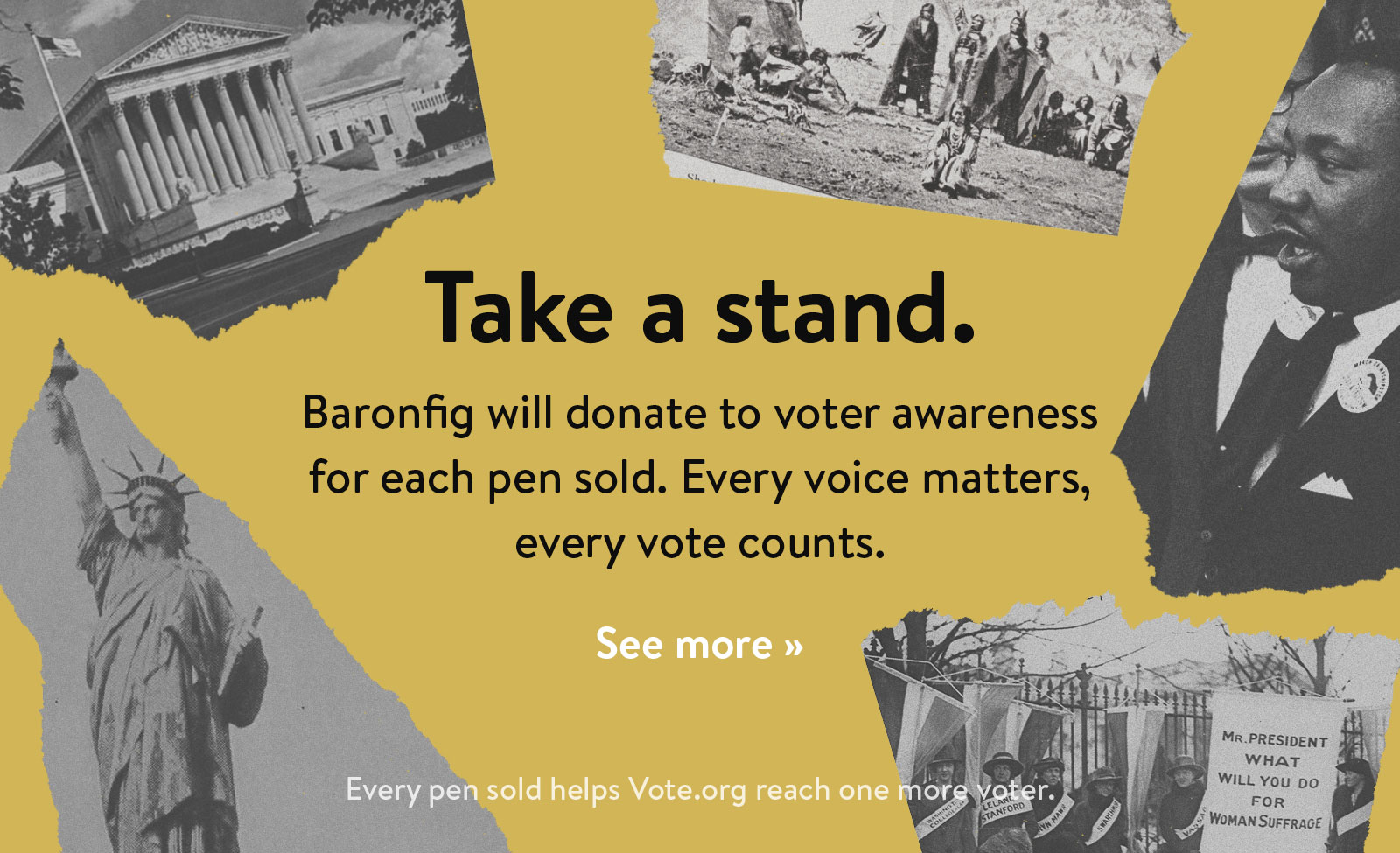 Baronfig will donate to voter awareness for each pen sold. See more ?