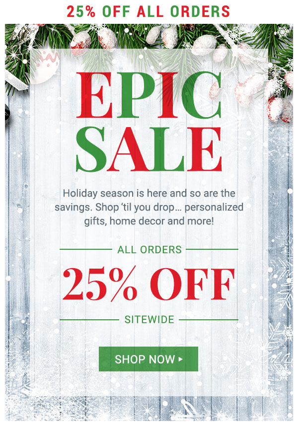 EPIC SALE! SAVE 25% sitewide. Today only.