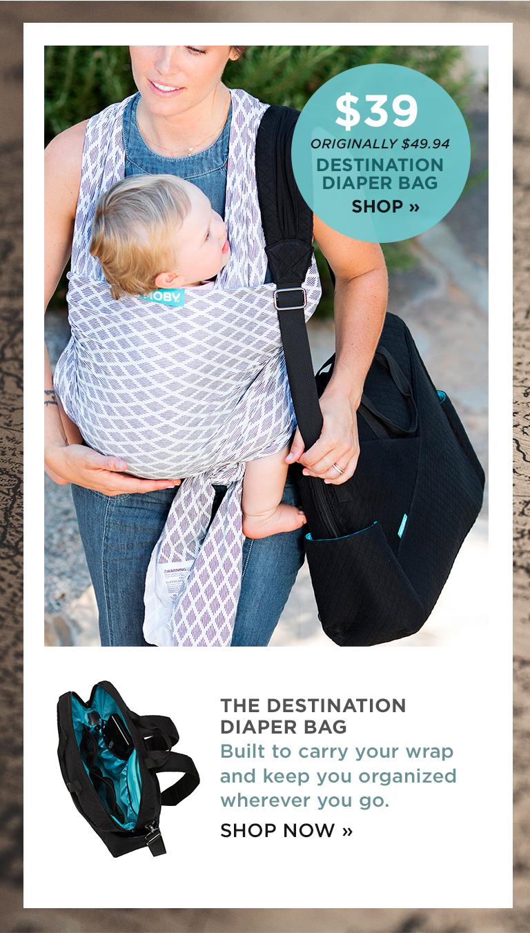 ORIGINALLY $49.94 DESTINATION DIAPER BAG SHOP | THE DESTINATION DIAPER BAG Built to carry your wrap and keep you organized wherever you go. SHOP NOW