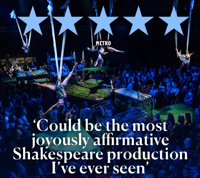 Image: Acrobats dance over a crowd, suspended on silks. Text: 5 stars, Metro. ''Could be the most joyously affirmative Shakespeare production I''ve ever seen''