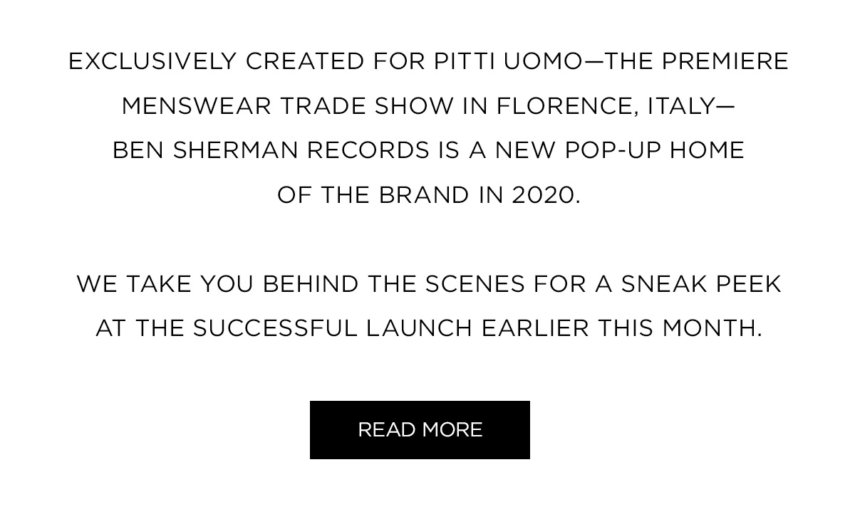 Exclusively created for Pitti Uomo�the premiere menswear trade show in Florence, Italy�Ben Sherman Records is a new pop-up home of the brand in 2020. We take you behind the scenes for a sneak peek at the successful launch earlier this month.