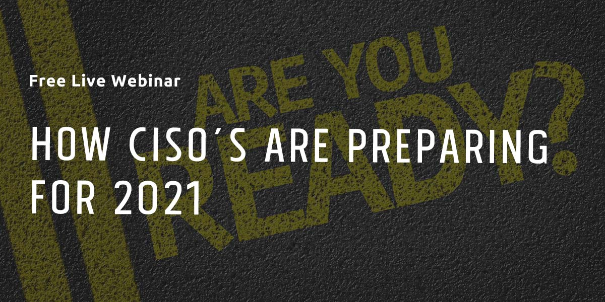 How CISO's are Preparing for 2021live webinar