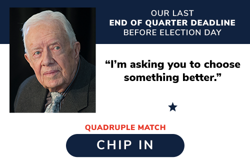 "President Jimmy Carter: ""I''m asking you to choose something better."" QUADRUPLE MATCH: CHIP IN >>"