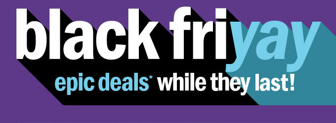 Black friyay epic deals* while they last!
