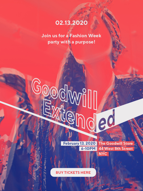02.13.2020 Join us for a Fashion Week party with a purpose! Goodwill Extended. The Goodwill Store 44 West 8th Street, 6-10PM. Buy Tickets Here.