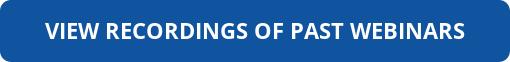 VIEW RECORDINGS OF PAST WEBINARS