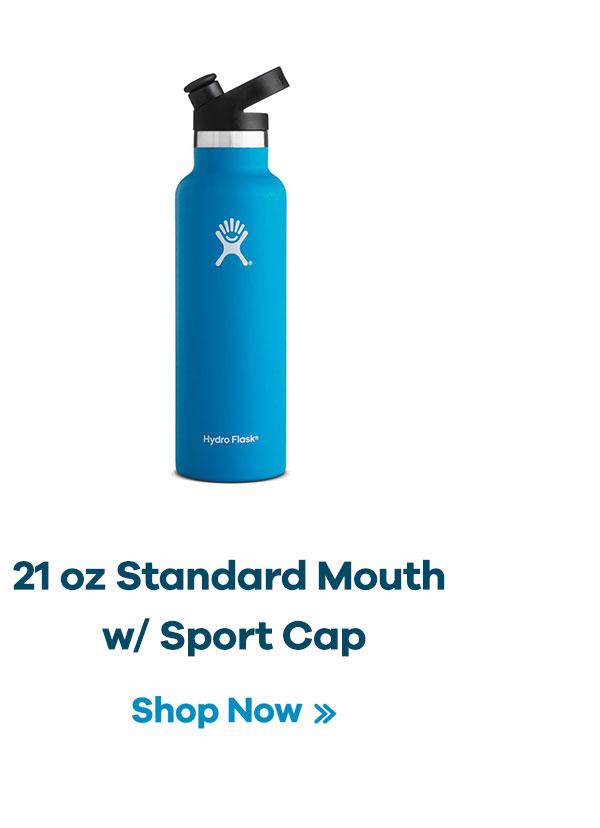 21 oz Standard Mouth w/ Sport Cap | Shop Now >>