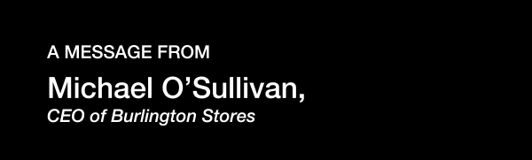A message from Michael O''Sullivan, CEO of Burlington Stores