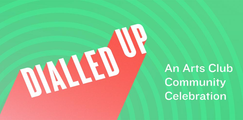 Dialled Up: An Arts Club Community Celebration
