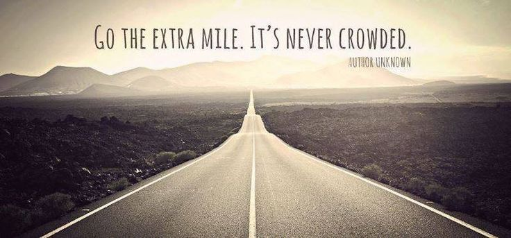 Go the extra mile. It''s never crowded.