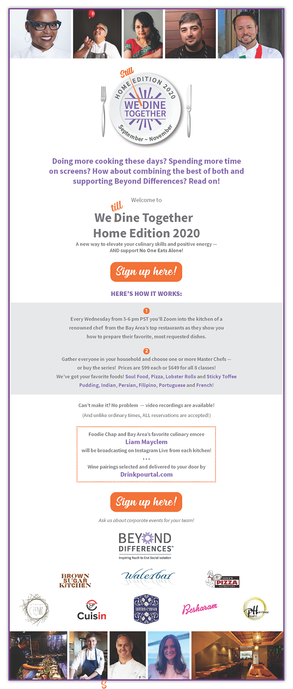 Doing more cooking these days? Spending more time on screens? How about combining the best of both and supporting Beyond Differences? Read on! Welcome to We S Dine Together Home Edition 2020 A new way to elevate your culinary skills and positive energy -- AND support No One Eats Alone! Sign Up Here