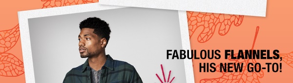 Fabulous flannels, his new go-to from $11.99 - $19.99