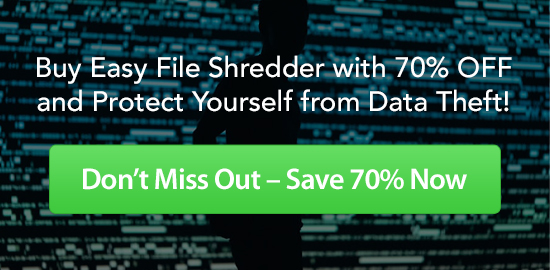 Buy Easy File Shredder with 70% OFF and Protect Yourself from Data Theft!