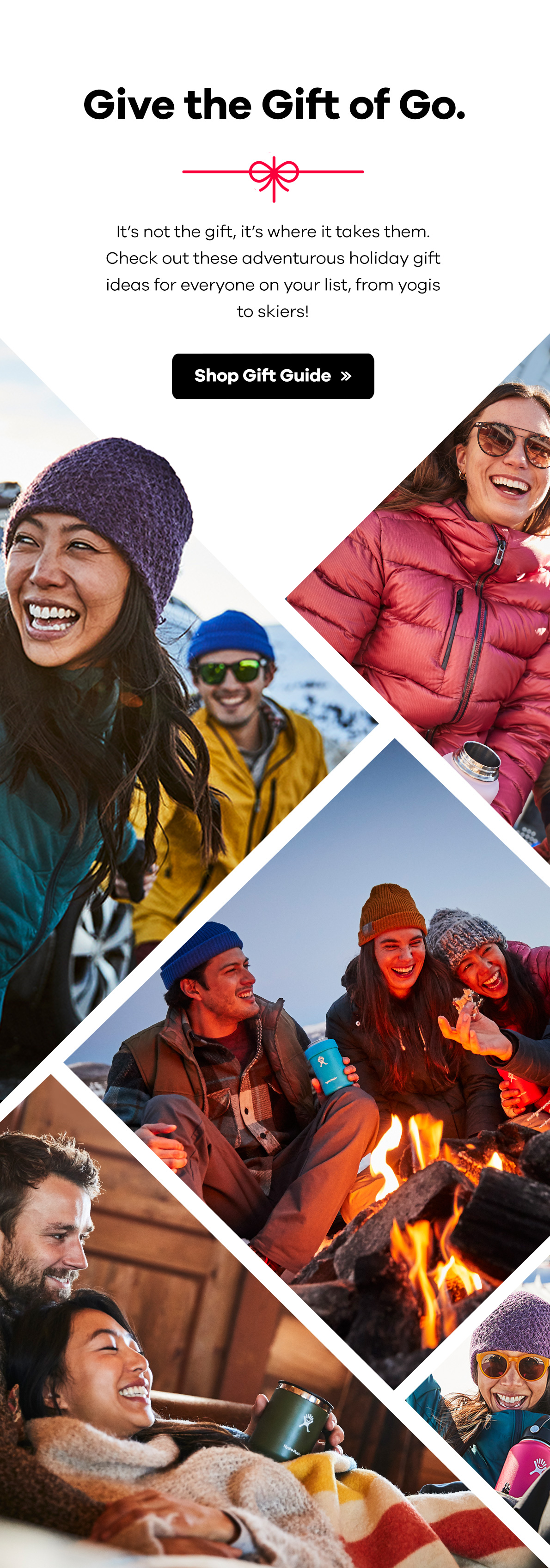 Give the Gift of Go | It's not the gift, it's where it takes them. Check out these adventurous holiday gift ideas for everyone on your list, from yogis to skiers! >>