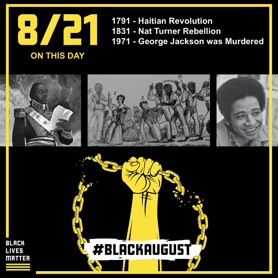 ON THIS DAY 8/21: 1719: Haitian Revolution | 1831: Nat Turner Rebellion | 1971: George Jackson was Murdered