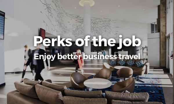 PERKS OF THE JOB Enjoy better business travel