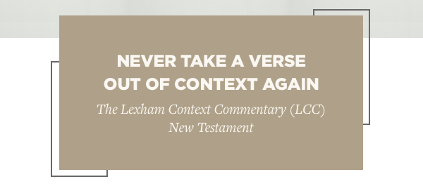 Never Take a Verse Out of Context Again The Lexham Context Commentary (LCC) New Testament.