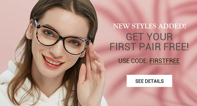 New styles added!Get your first pair free!Use code: firstfreeSee details