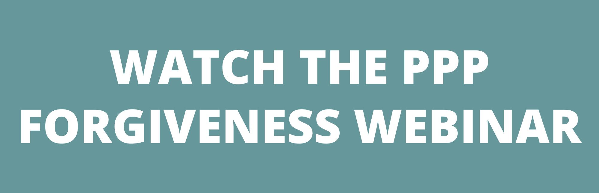 Watch the PPP Forgiveness Webinar