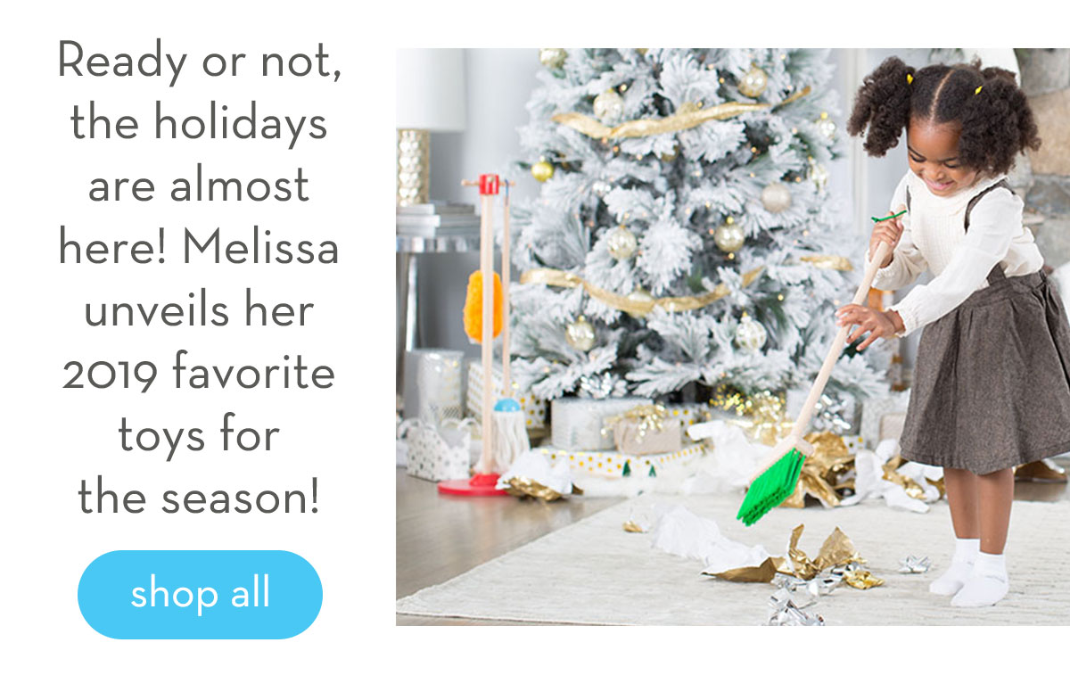 Ready or not, the holidays are almost here! Melissa unveils her 2019 favorite toys for the season! Shop all.