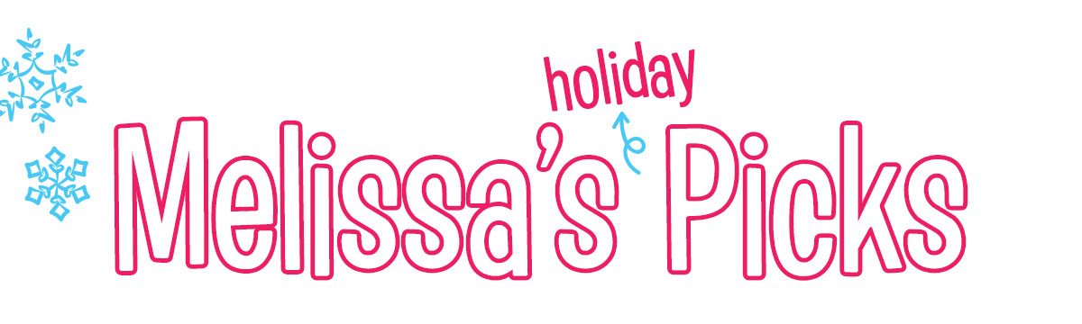 Melissa's Holiday Picks!