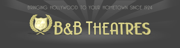 BRINGING HOLLYWOOD TO YOUR HOMETOWN SINCE 1924 B&B THEATRES