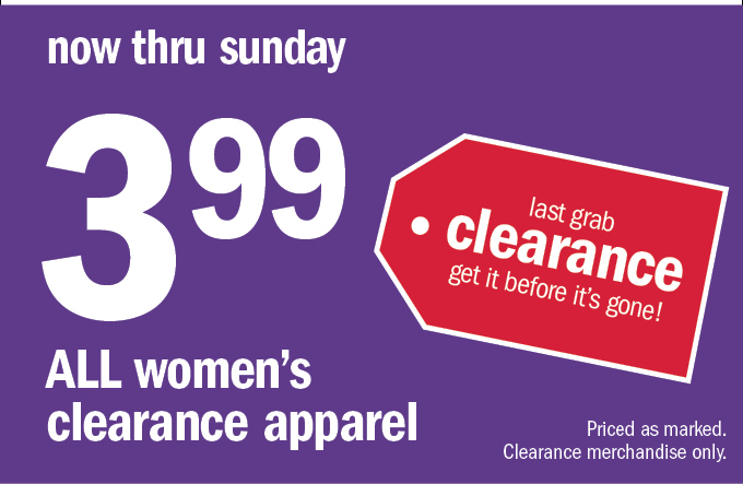 now thru sunday 399 all women's clearance apparel