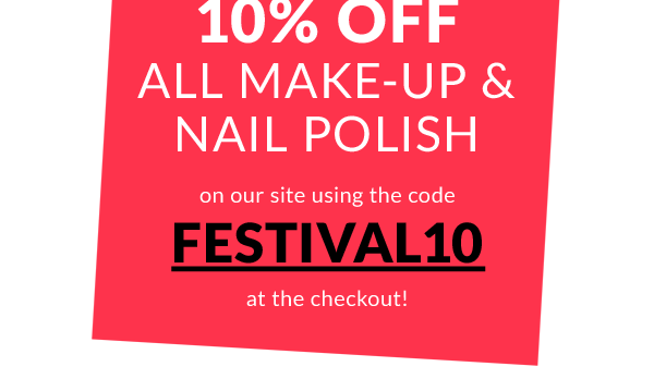 10% off all make-up and nail polish on our site using the code FESTIVAL10 at the checkout