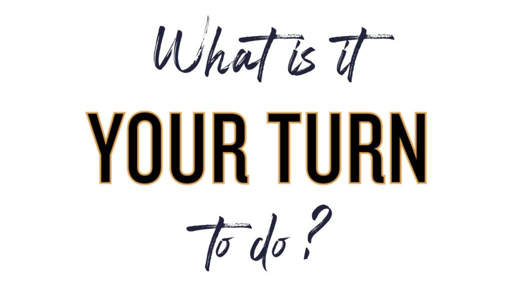 What is it Your Turn to Do Workshop