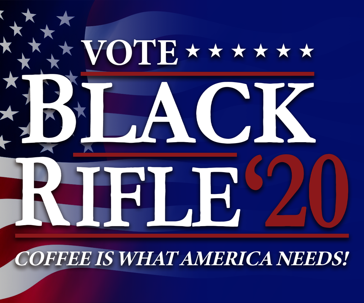 Vote Black Rifle ''20 - Coffee is What America Needs!