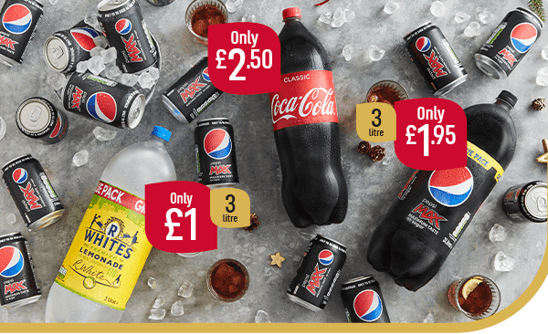 Only �3 Litre R Whites Lemonade Only �50 Classic Coca-Cola Only �95 3 Litre Pepsi Max