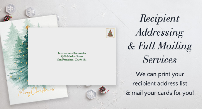 Recipient Addressing & Full Mailing Services - we can print your recipient address list & mail your cards for you!