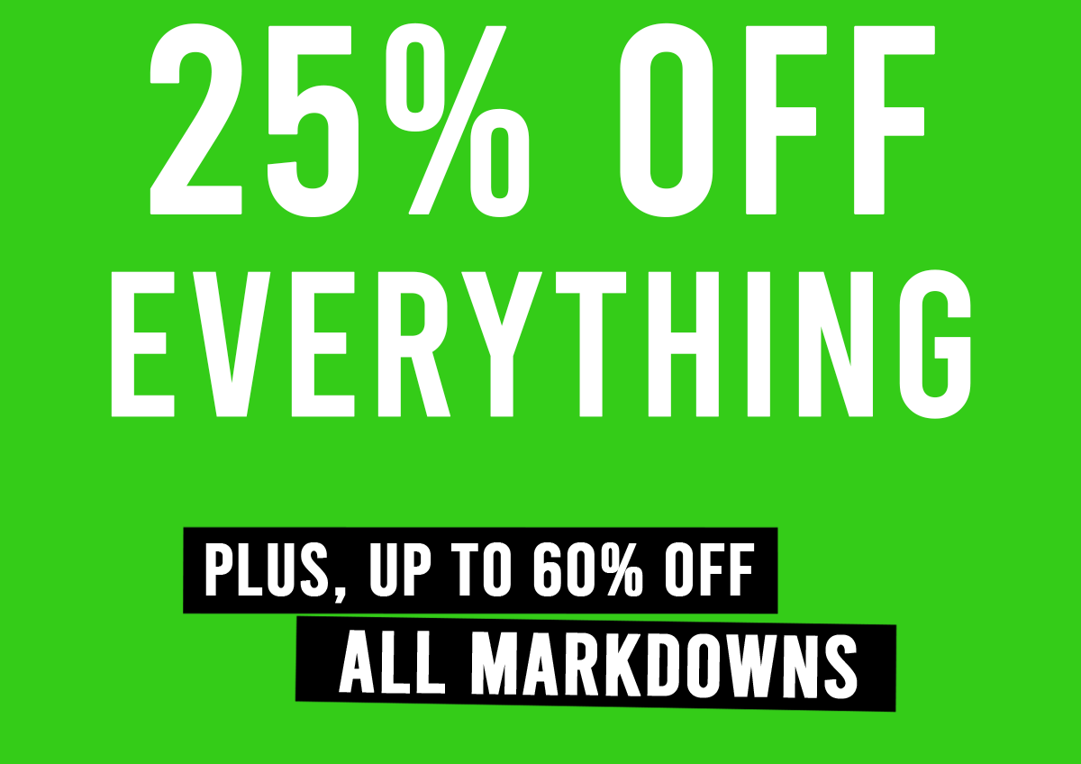 25% off Everything Plus, up to 60% off all markdowns