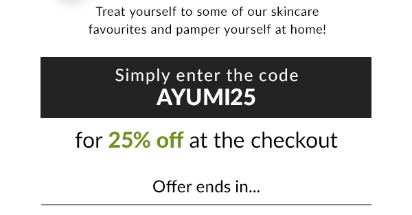 Treat yourself to some of our skincare favourites and pamper yourself at home! Simply enter AYUMI25 for 25% off at the checkout. Offer ends in...