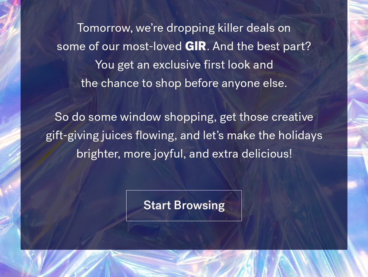 Tomorrow, we''re dropping killer deals on some of our most-loved GIR. 